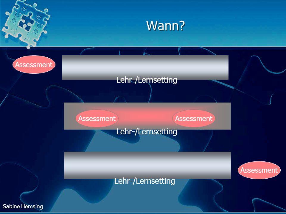 Sabine Hemsing Lehr-/Lernsetting Assessment Lehr-/Lernsetting Assessment Wann?