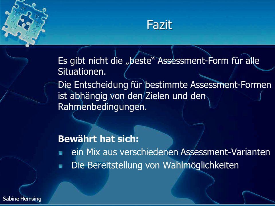 Sabine Hemsing Fazit Bewährt hat sich: ein Mix aus verschiedenen Assessment-Varianten Die Bereitstellung von Wahlmöglichkeiten Es gibt nicht die beste