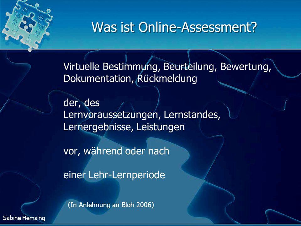 Sabine Hemsing Was ist Online-Assessment? Virtuelle Bestimmung, Beurteilung, Bewertung, Dokumentation, Rückmeldung der, des Lernvoraussetzungen, Lerns