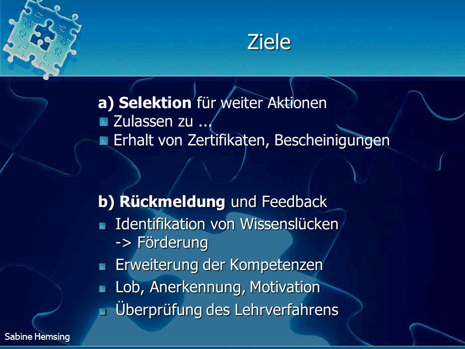 Sabine Hemsing Ziele b) Rückmeldung und Feedback Identifikation von Wissenslücken -> Förderung Erweiterung der Kompetenzen Lob, Anerkennung, Motivatio