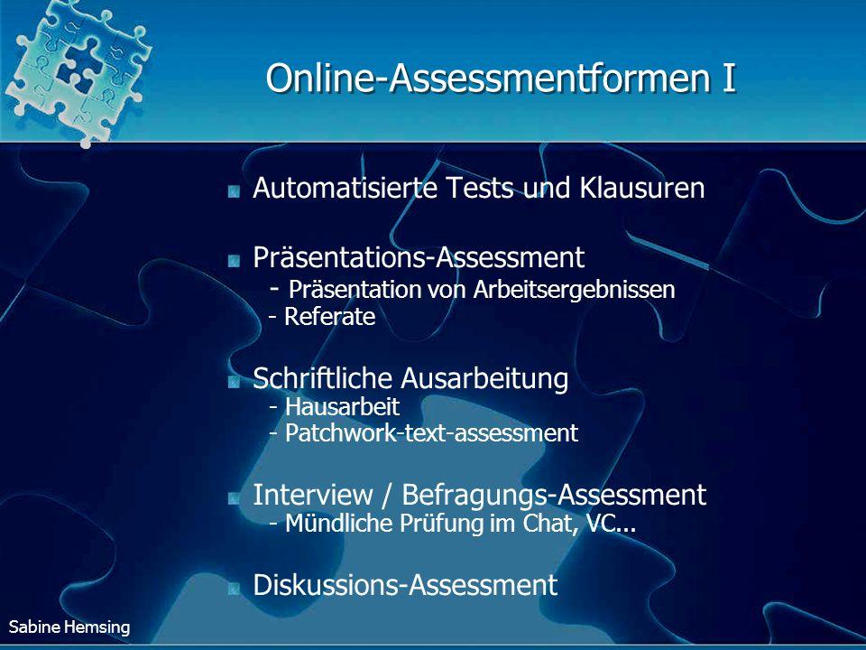 Sabine Hemsing Online-Assessmentformen II Übernahme der Lehrfunktion - Moderation eines thematischen Forums Produkt-Assessment - Websiten, Programme, Podcast Praktische Übungen - Experimente Komplexe Assessmentformen - authentisches, problembasiertes Assessment, z.B.