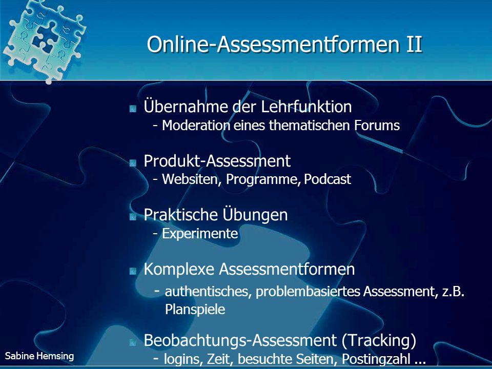 Sabine Hemsing Der Assessment-Mix Beispiel: 50 % authentische Projektarbeit 20 % Online-Diskussion (qualitativ & quantitativ) 15 % automatisierter Test 1 5 % Lerntagebuch 30 % Präsentationsassessment 20 % automatisierter Test 2 (Abschlusstest, summativ)