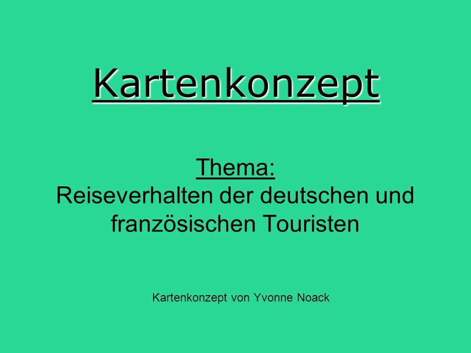 Kartenkonzept Kartenkonzept Thema: Reiseverhalten der deutschen und französischen Touristen Kartenkonzept von Yvonne Noack