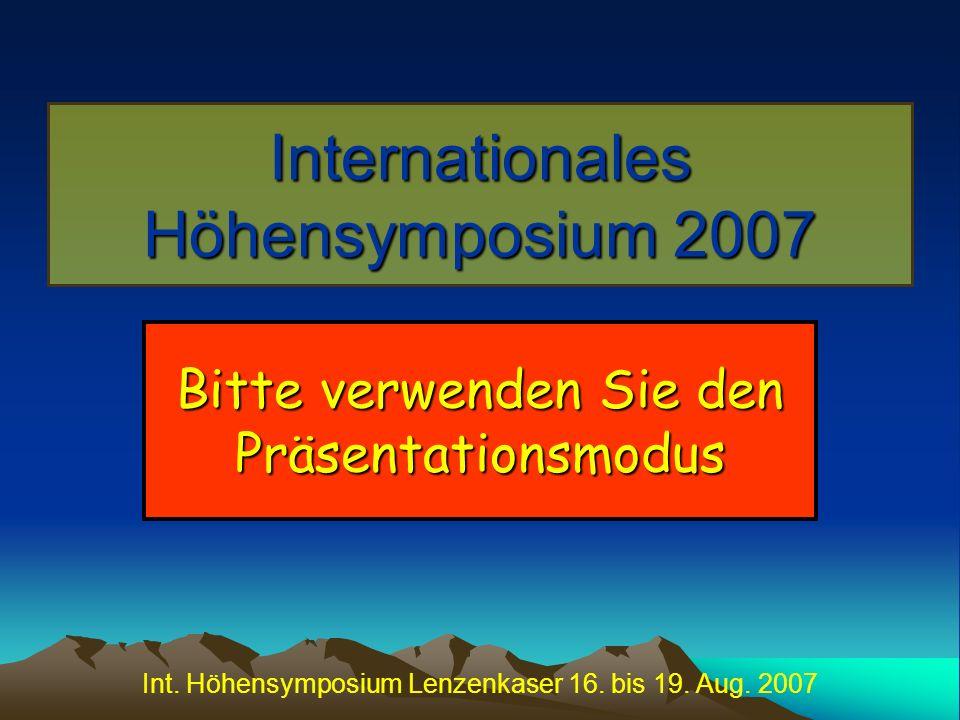 Int. Höhensymposium Lenzenkaser 16. bis 19. Aug. 2007 Internationales Höhensymposium 2007 Bitte verwenden Sie den Präsentationsmodus