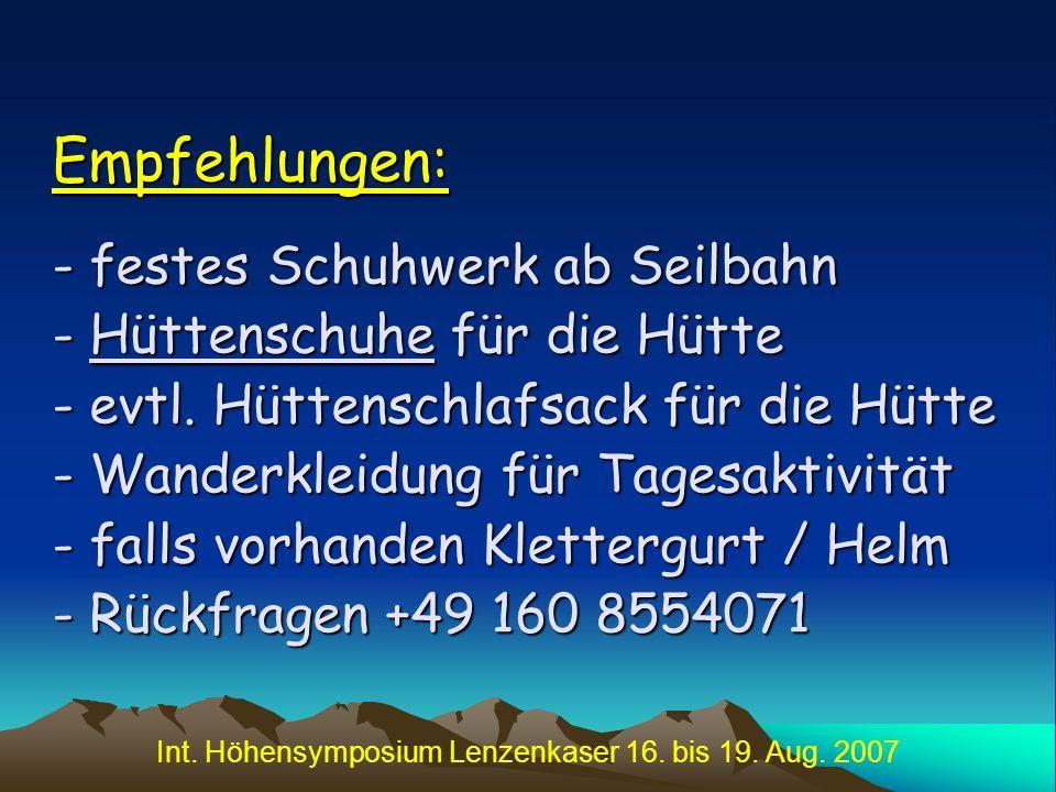 Int. Höhensymposium Lenzenkaser 16. bis 19. Aug. 2007 Empfehlungen: - festes Schuhwerk ab Seilbahn - Hüttenschuhe für die Hütte - evtl. Hüttenschlafsa