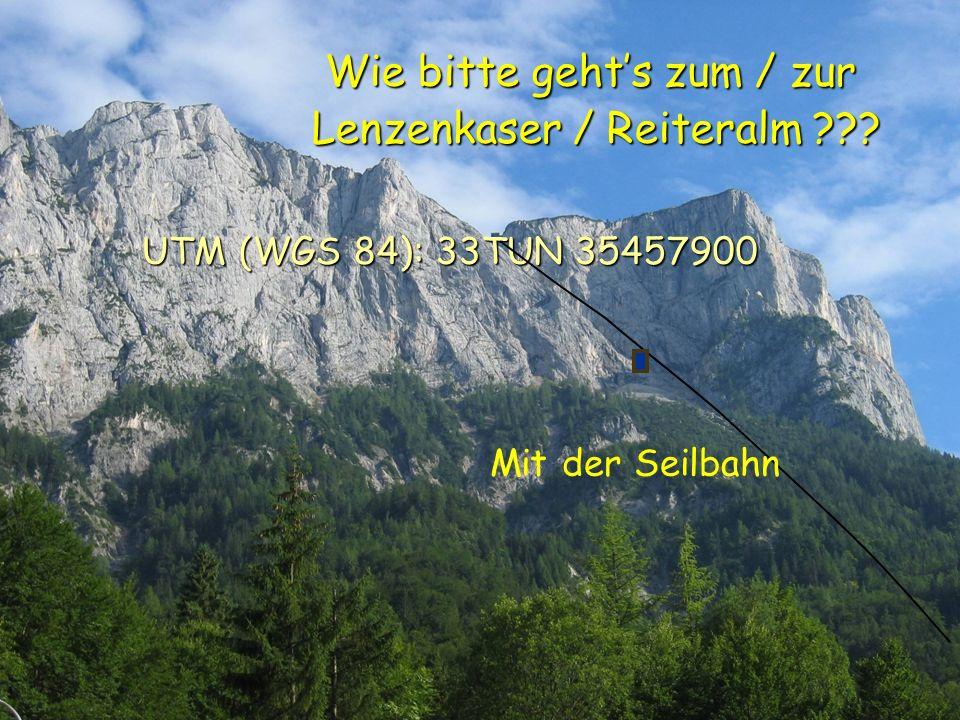 Int. Höhensymposium Lenzenkaser 16. bis 19. Aug. 2007 Wie bitte gehts zum / zur Lenzenkaser / Reiteralm ??? UTM (WGS 84): 33TUN 35457900 Wie bitte geh