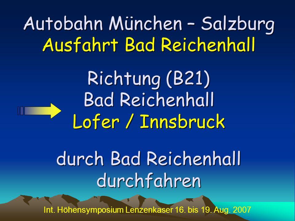 Int. Höhensymposium Lenzenkaser 16. bis 19. Aug. 2007 Autobahn München – Salzburg Ausfahrt Bad Reichenhall Richtung (B21) Bad Reichenhall Lofer / Inns