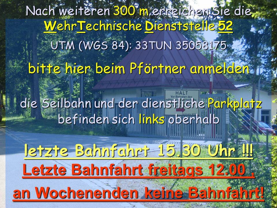 Int. Höhensymposium Lenzenkaser 16. bis 19. Aug. 2007 Nach weiteren 300 m erreichen Sie die WehrTechnische Dienststelle 52 UTM (WGS 84): 33TUN 3505817
