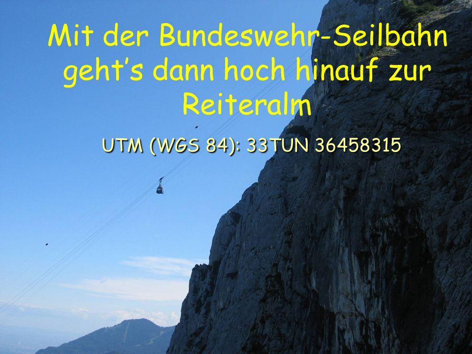Int. Höhensymposium Lenzenkaser 16. bis 19. Aug. 2007 UTM (WGS 84): 33TUN 36458315 Mit der Bundeswehr-Seilbahn gehts dann hoch hinauf zur Reiteralm UT