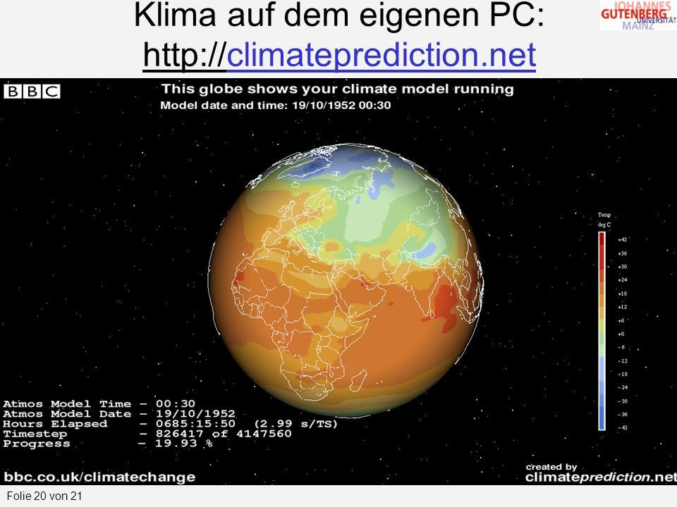 Folie 20 von 21 Klima auf dem eigenen PC: http://climateprediction.net
