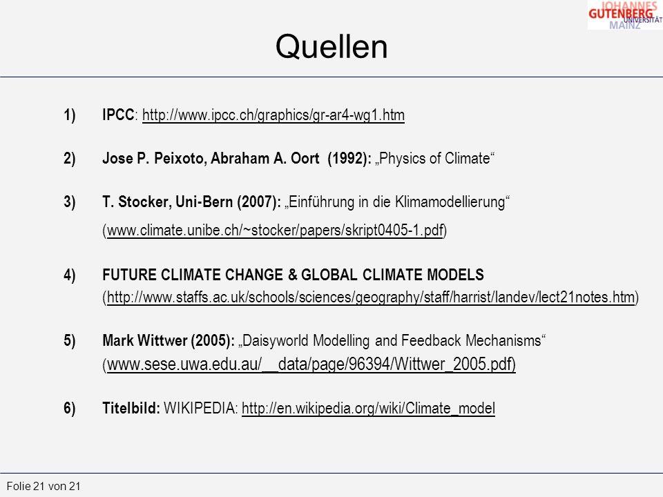 Folie 21 von 21 Quellen 1)IPCC : http://www.ipcc.ch/graphics/gr-ar4-wg1.htm 2)Jose P.
