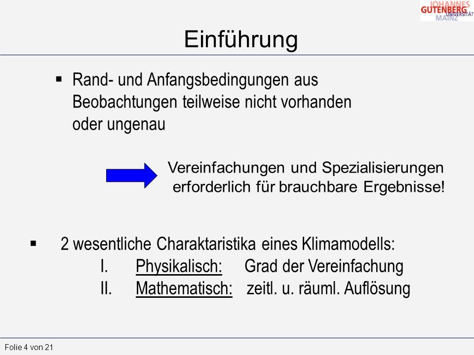 Folie 4 von 21 Rand- und Anfangsbedingungen aus Beobachtungen teilweise nicht vorhanden oder ungenau Einführung Vereinfachungen und Spezialisierungen erforderlich für brauchbare Ergebnisse.