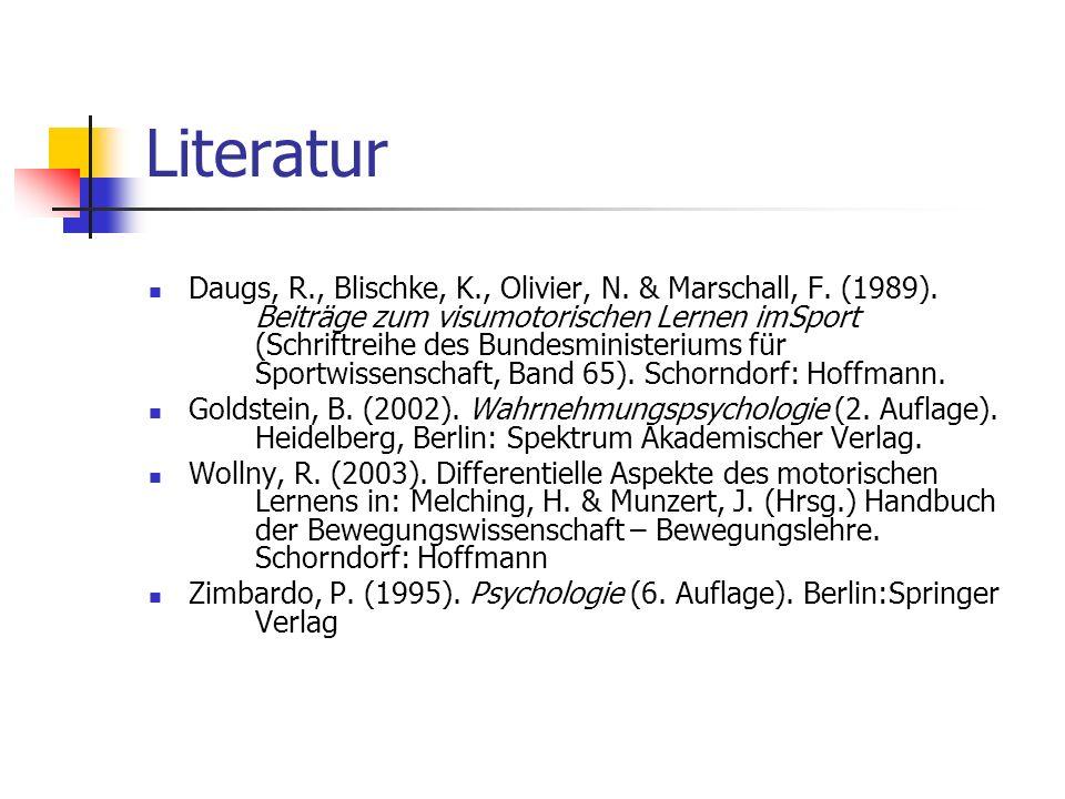 Literatur Daugs, R., Blischke, K., Olivier, N. & Marschall, F. (1989). Beiträge zum visumotorischen Lernen imSport (Schriftreihe des Bundesministerium