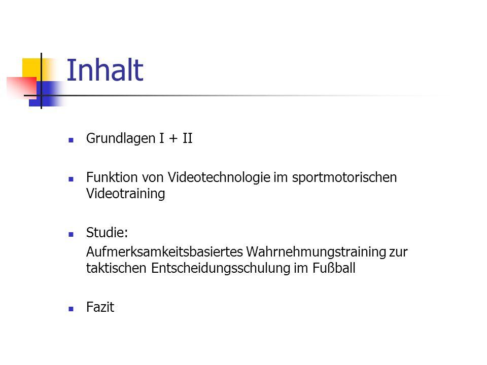 Inhalt Grundlagen I + II Funktion von Videotechnologie im sportmotorischen Videotraining Studie: Aufmerksamkeitsbasiertes Wahrnehmungstraining zur tak