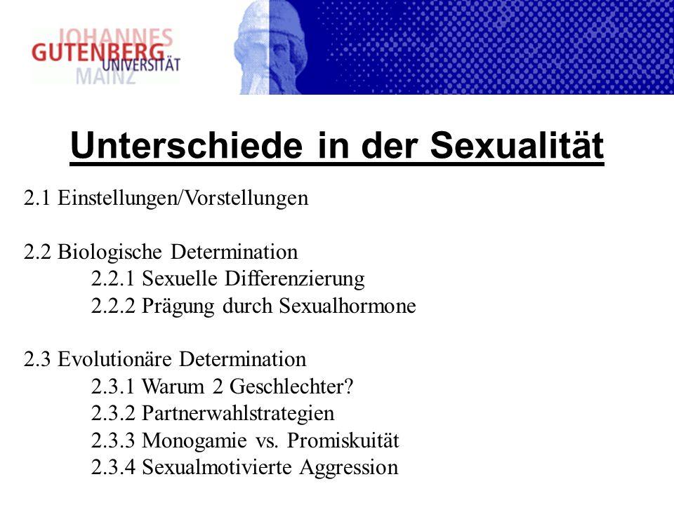 Unterschiede in der Sexualität 2.1 Einstellungen/Vorstellungen 2.2 Biologische Determination 2.2.1 Sexuelle Differenzierung 2.2.2 Prägung durch Sexual