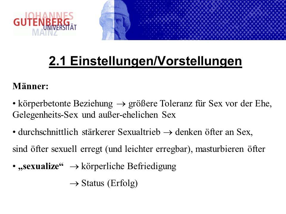 2.1 Einstellungen/Vorstellungen Männer: körperbetonte Beziehung größere Toleranz für Sex vor der Ehe, Gelegenheits-Sex und außer-ehelichen Sex durchsc