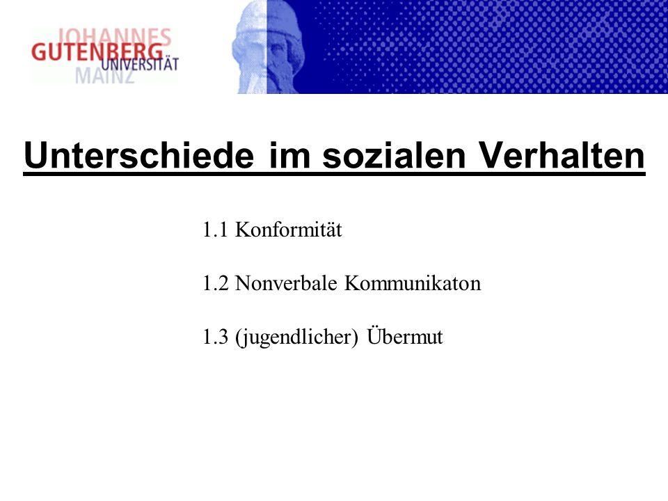 Unterschiede im sozialen Verhalten 1.1 Konformität 1.2 Nonverbale Kommunikaton 1.3 (jugendlicher) Übermut