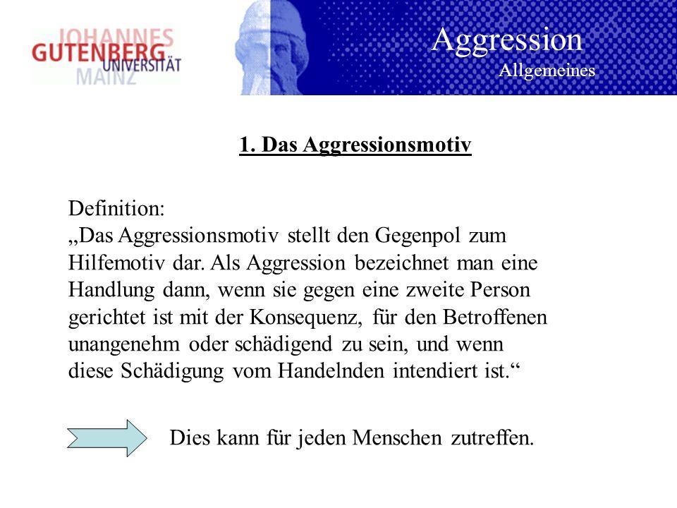 1. Das Aggressionsmotiv Aggression Allgemeines Definition: Das Aggressionsmotiv stellt den Gegenpol zum Hilfemotiv dar. Als Aggression bezeichnet man