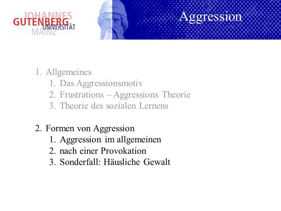 1.Allgemeines 1.Das Aggressionsmotiv 2.Frustrations – Aggressions Theorie 3.Theorie des sozialen Lernens 2.Formen von Aggression 1.Aggression im allge