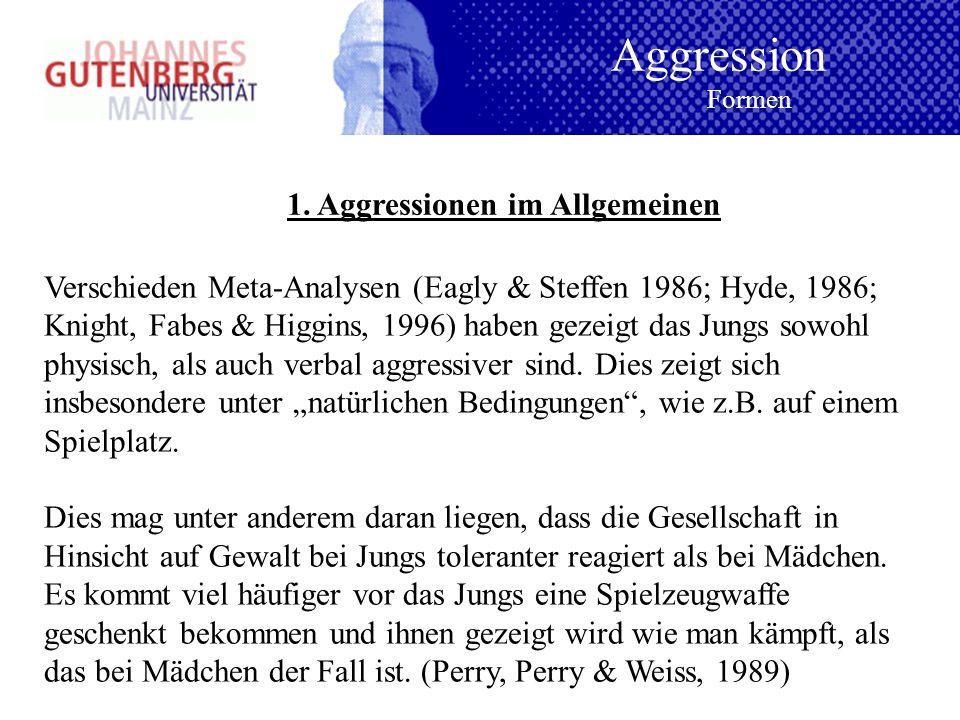 1. Aggressionen im Allgemeinen Verschieden Meta-Analysen (Eagly & Steffen 1986; Hyde, 1986; Knight, Fabes & Higgins, 1996) haben gezeigt das Jungs sow
