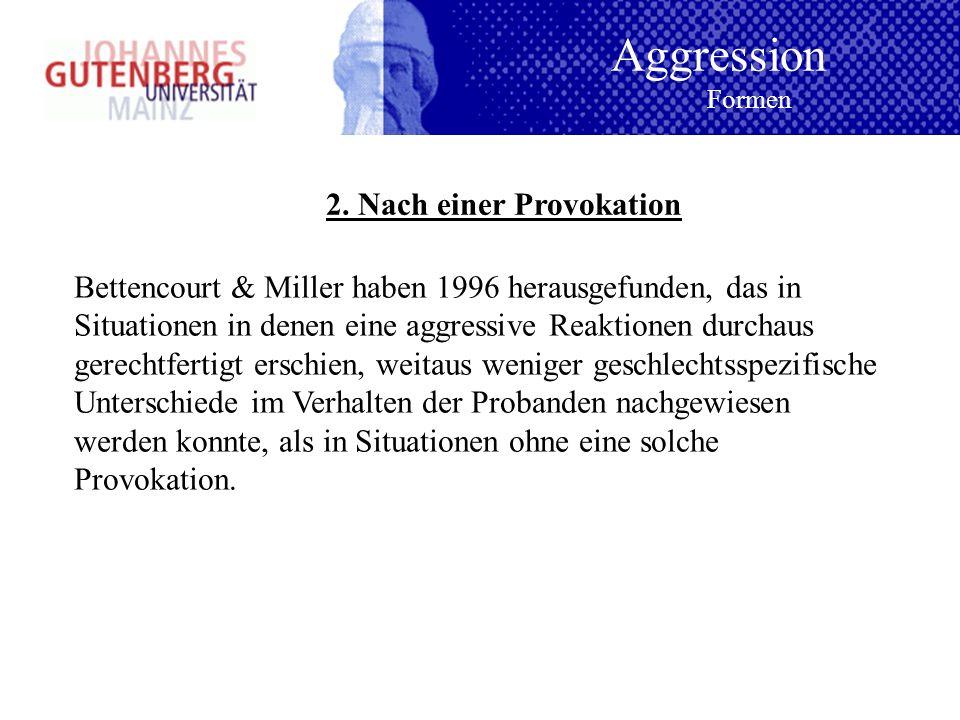 2. Nach einer Provokation Bettencourt & Miller haben 1996 herausgefunden, das in Situationen in denen eine aggressive Reaktionen durchaus gerechtferti