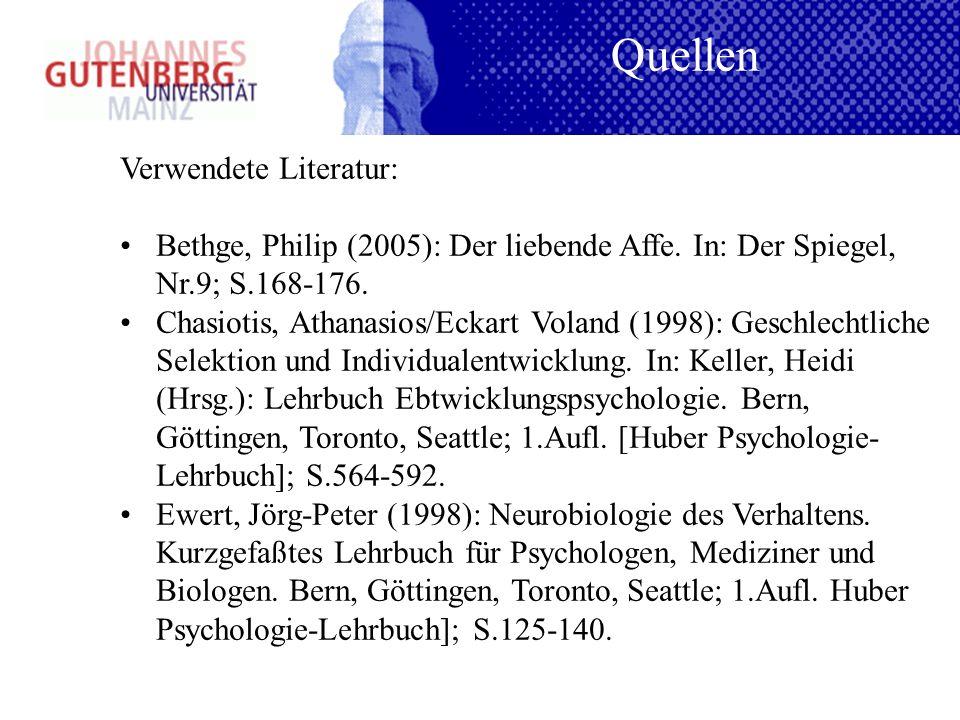 Verwendete Literatur: Bethge, Philip (2005): Der liebende Affe. In: Der Spiegel, Nr.9; S.168-176. Chasiotis, Athanasios/Eckart Voland (1998): Geschlec