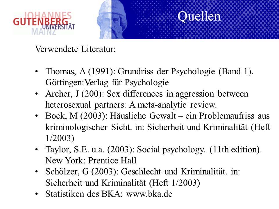 Verwendete Literatur: Thomas, A (1991): Grundriss der Psychologie (Band 1). Göttingen:Verlag für Psychologie Archer, J (200): Sex differences in aggre