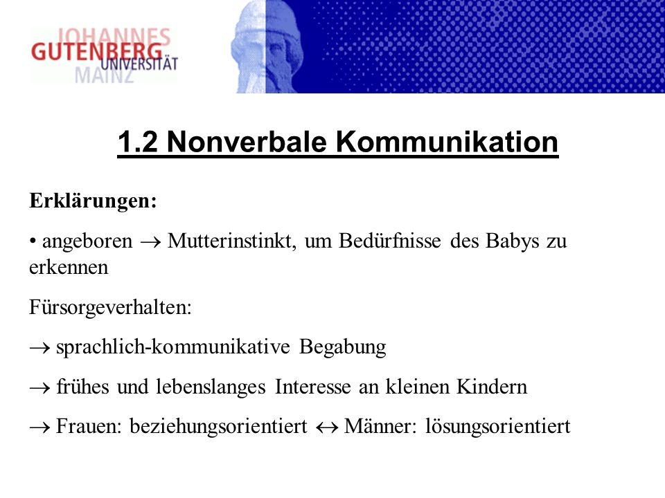 1.2 Nonverbale Kommunikation Erklärungen: angeboren Mutterinstinkt, um Bedürfnisse des Babys zu erkennen Fürsorgeverhalten: sprachlich-kommunikative B