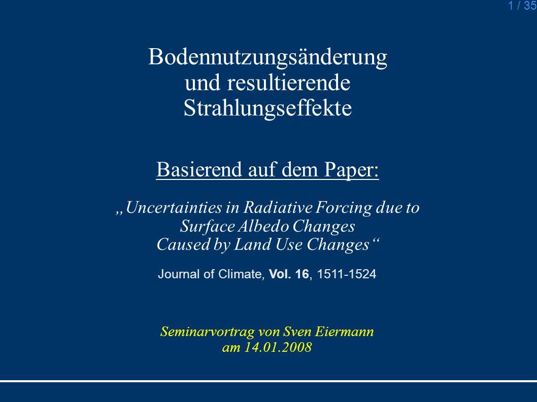 1 / 35 Bodennutzungsänderung und resultierende Strahlungseffekte Basierend auf dem Paper: Uncertainties in Radiative Forcing due to Surface Albedo Cha