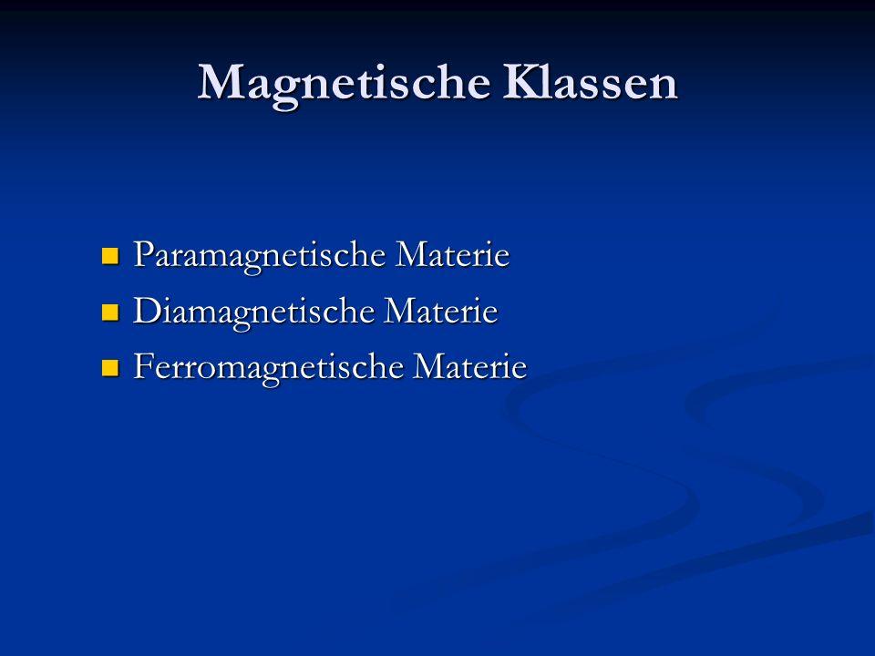 Magnetische Klassen Paramagnetische Materie Paramagnetische Materie Diamagnetische Materie Diamagnetische Materie Ferromagnetische Materie Ferromagnet