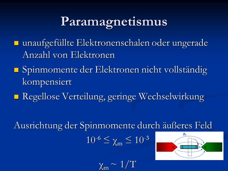 Paramagnetismus unaufgefüllte Elektronenschalen oder ungerade Anzahl von Elektronen unaufgefüllte Elektronenschalen oder ungerade Anzahl von Elektrone