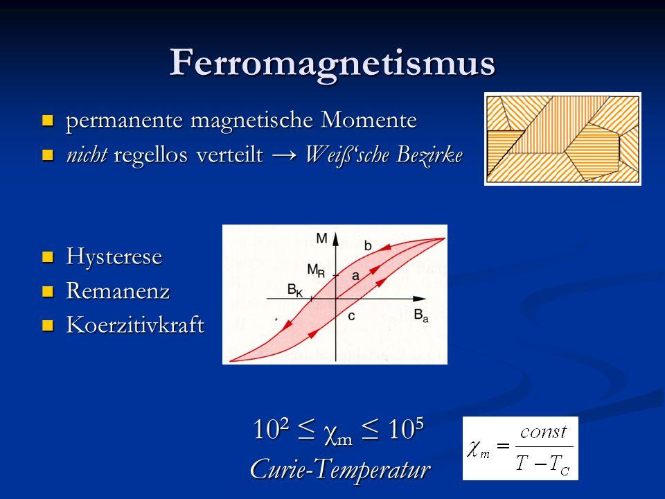 Ferromagnetismus permanente magnetische Momente permanente magnetische Momente nicht regellos verteilt Weißsche Bezirke nicht regellos verteilt Weißsc