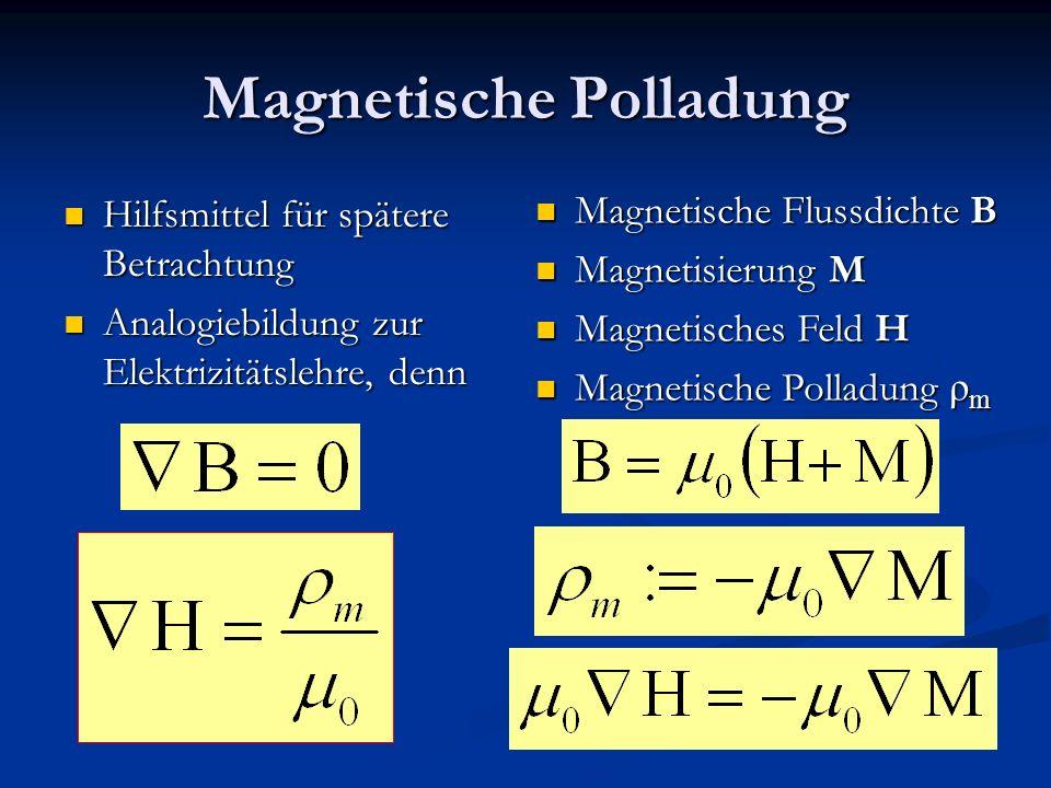 Magnetische Polladung Hilfsmittel für spätere Betrachtung Hilfsmittel für spätere Betrachtung Analogiebildung zur Elektrizitätslehre, denn Analogiebil
