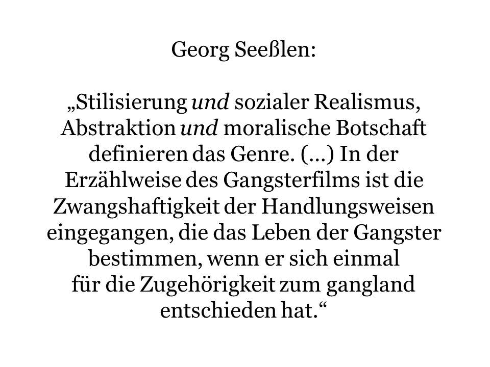 Georg Seeßlen: Stilisierung und sozialer Realismus, Abstraktion und moralische Botschaft definieren das Genre. (…) In der Erzählweise des Gangsterfilm