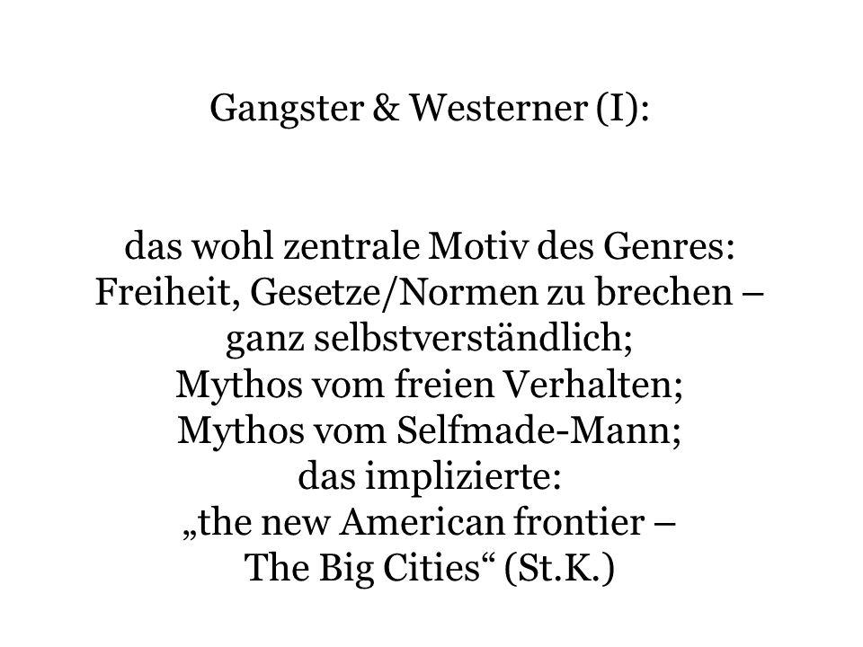 Gangster & Westerner (I): das wohl zentrale Motiv des Genres: Freiheit, Gesetze/Normen zu brechen – ganz selbstverständlich; Mythos vom freien Verhalt