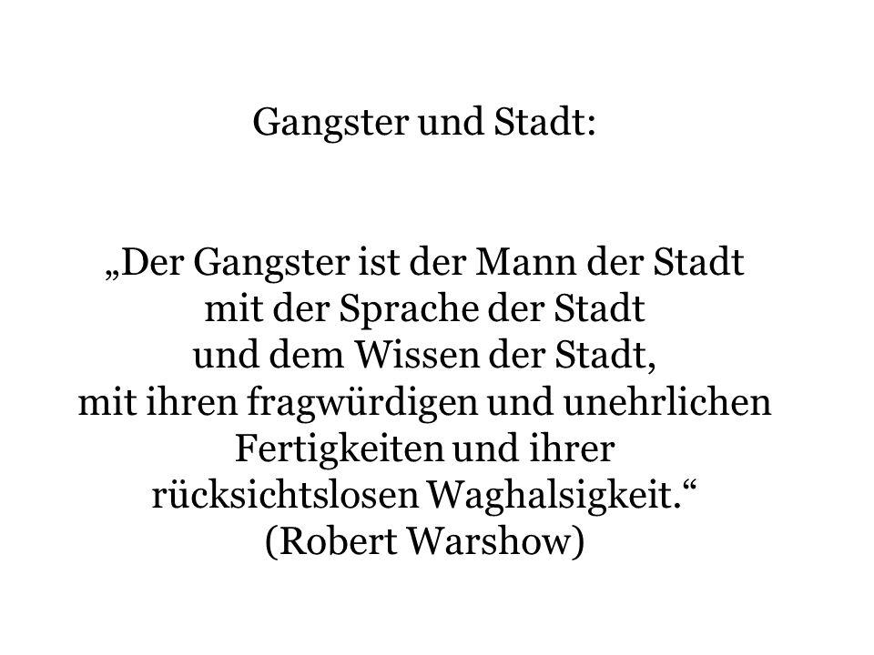 Gangster und Stadt: Der Gangster ist der Mann der Stadt mit der Sprache der Stadt und dem Wissen der Stadt, mit ihren fragwürdigen und unehrlichen Fer
