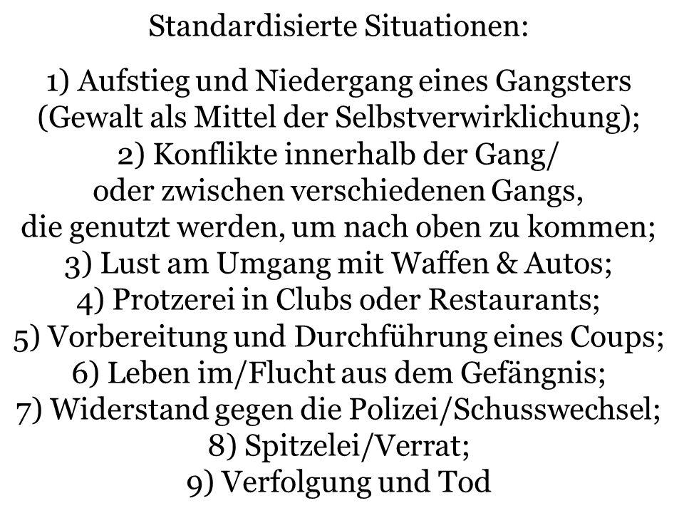 Standardisierte Situationen: 1) Aufstieg und Niedergang eines Gangsters (Gewalt als Mittel der Selbstverwirklichung); 2) Konflikte innerhalb der Gang/