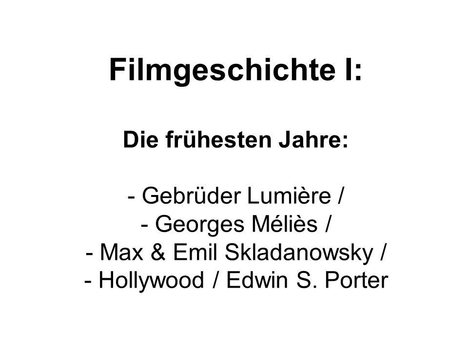Filmgeschichte I: Die frühesten Jahre: - Gebrüder Lumière / - Georges Méliès / - Max & Emil Skladanowsky / - Hollywood / Edwin S. Porter