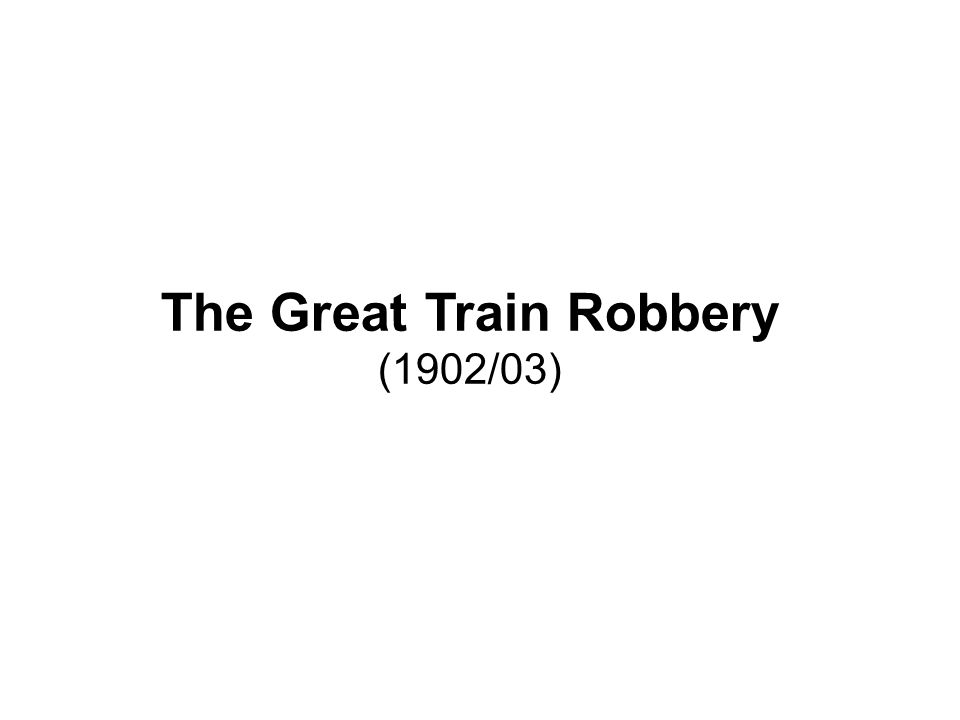 The Great Train Robbery (1902/03)