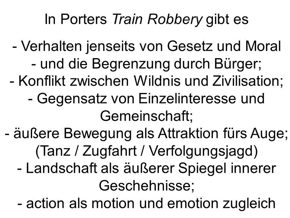 In Porters Train Robbery gibt es - Verhalten jenseits von Gesetz und Moral - und die Begrenzung durch Bürger; - Konflikt zwischen Wildnis und Zivilisa