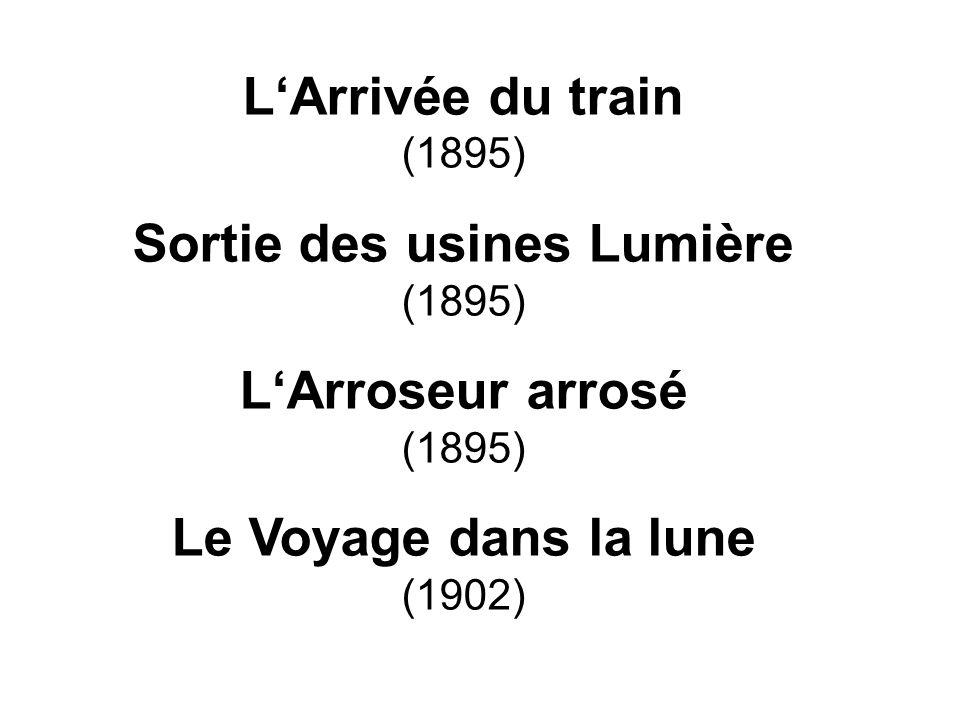 LArrivée du train (1895) Sortie des usines Lumière (1895) LArroseur arrosé (1895) Le Voyage dans la lune (1902)