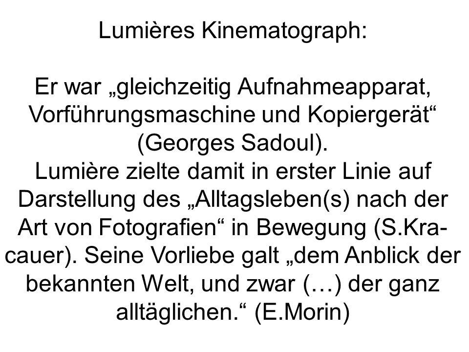 Lumières Kinematograph: Er war gleichzeitig Aufnahmeapparat, Vorführungsmaschine und Kopiergerät (Georges Sadoul). Lumière zielte damit in erster Lini