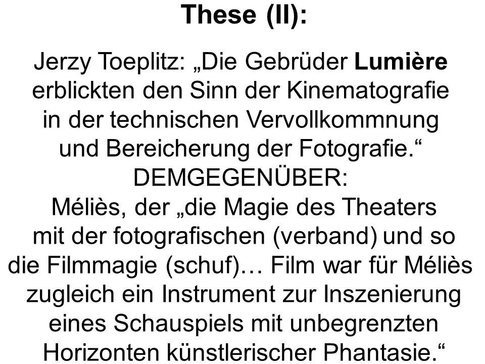 These (II): Jerzy Toeplitz: Die Gebrüder Lumière erblickten den Sinn der Kinematografie in der technischen Vervollkommnung und Bereicherung der Fotogr