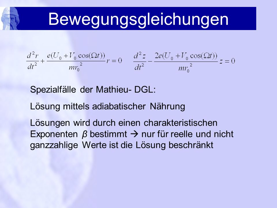 Bewegungsgleichungen Spezialfälle der Mathieu- DGL: Lösung mittels adiabatischer Nährung Lösungen wird durch einen charakteristischen Exponenten β bes