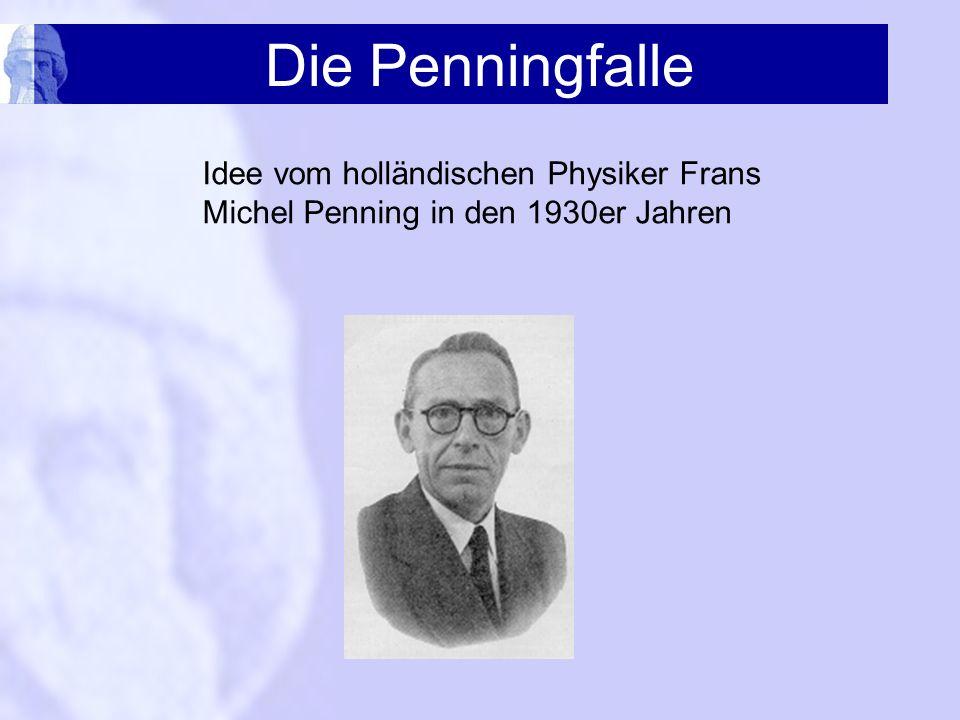 Die Penningfalle Idee vom holländischen Physiker Frans Michel Penning in den 1930er Jahren