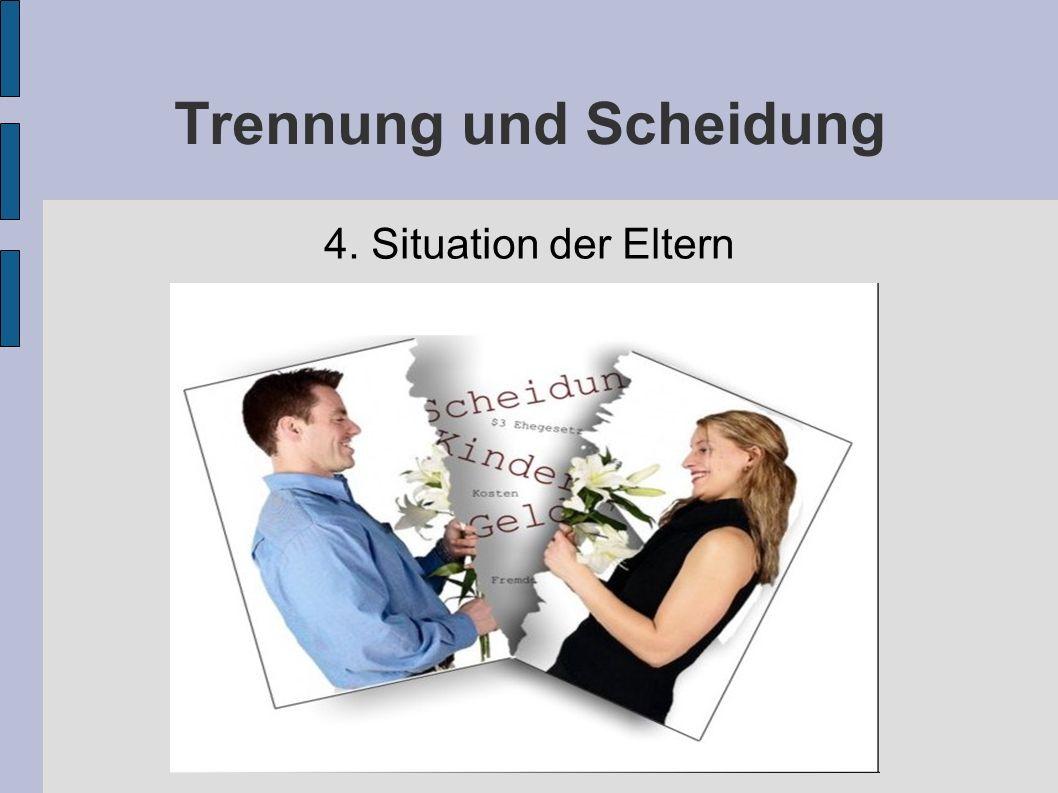 Trennung und Scheidung 4. Situation der Eltern