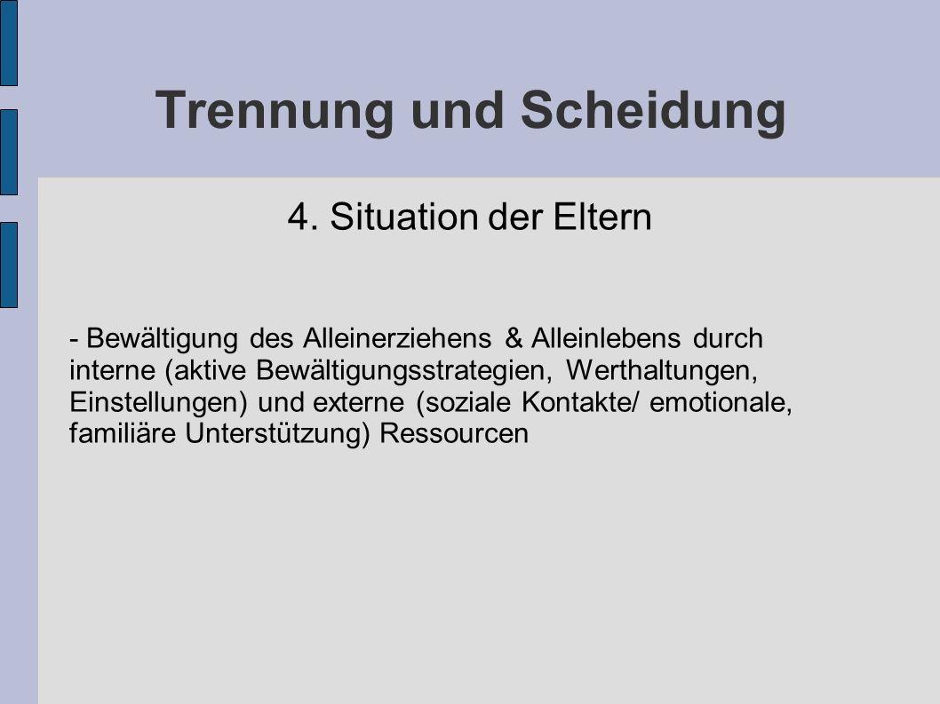 Trennung und Scheidung 4. Situation der Eltern - Bewältigung des Alleinerziehens & Alleinlebens durch interne (aktive Bewältigungsstrategien, Werthalt