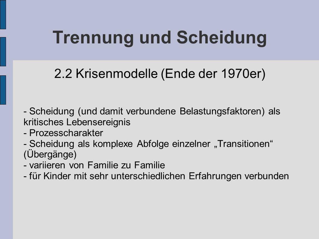 Trennung und Scheidung 2.2 Krisenmodelle (Ende der 1970er) - Scheidung (und damit verbundene Belastungsfaktoren) als kritisches Lebensereignis - Proze