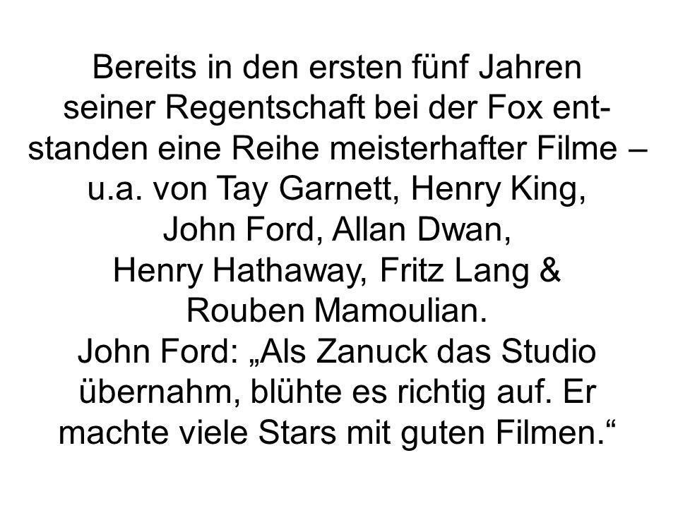 Bereits in den ersten fünf Jahren seiner Regentschaft bei der Fox ent- standen eine Reihe meisterhafter Filme – u.a. von Tay Garnett, Henry King, John