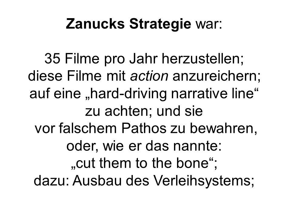 Zanucks Strategie war: 35 Filme pro Jahr herzustellen; diese Filme mit action anzureichern; auf eine hard-driving narrative line zu achten; und sie vor falschem Pathos zu bewahren, oder, wie er das nannte: cut them to the bone; dazu: Ausbau des Verleihsystems;